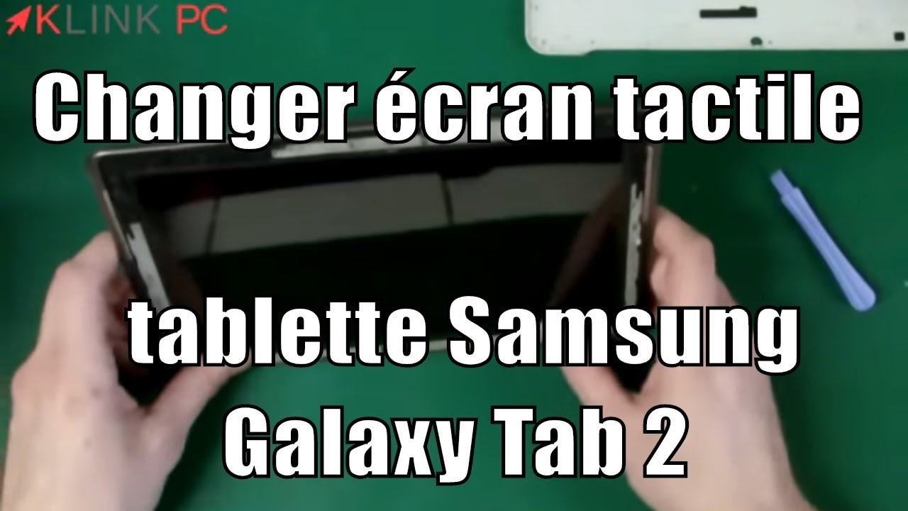 tuto samsung galaxy tab2 comment changer cran et dalle