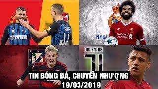 Tin Bóng Đá, Chuyển Nhượng 19/3/2019 | Sanchez sắp cập bến Juve, Real chi tiền khủng mua Salah