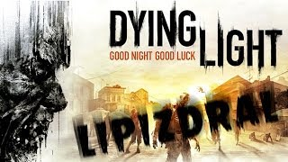 [LIPIZDRAL] -  Dying Light