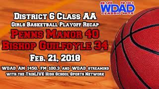 Penns Manor 40, Bishop Guilfoyle 34: District 6 Class AA Girls Basketball Playoff Recap (2-21-18)