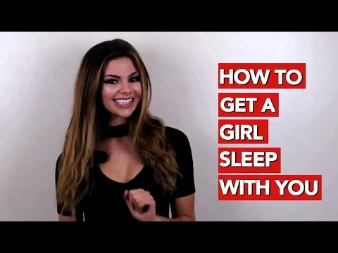 How To Get A Girl Sleep With You