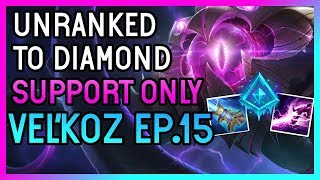 VEL'KOZ SUPPORT - Unranked to Diamond SUPPORT ONLY  - Ep. 15 League of Legends