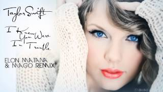 Taylor Swift- I Knew You Were Trouble (Elon Matana & Mago Remix)