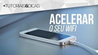 Como acelerar o WiFi do seu celular   Deixar internet + rápida!