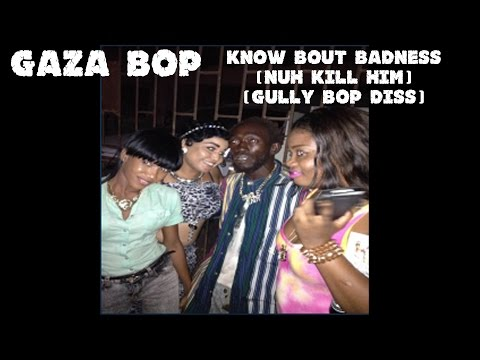 Gaza Bop - Know Bout Badness (Nuh Kill Him) (Gully Bop Diss) (Dec. 2014)