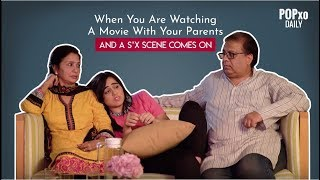 When You Are Watching A Movie With Your Parents And A S*x Scene Comes On - POPxo