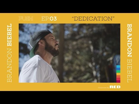 PUSH | Brandon Biebel: Dedication - Episode 3