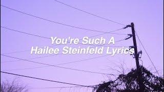 Download Lagu You're Such A    Hailee Steinfeld Lyrics Gratis STAFABAND