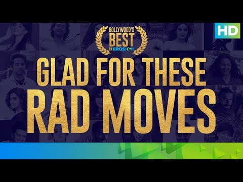 Best of Bollywood on Eros Now - Rad Moves | #WeAreSoOTT