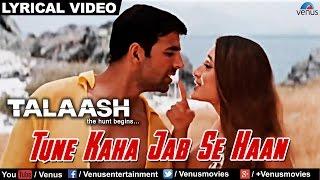 Tune Kaha Jab Se Haan Full Lyrical Video Song   Talaash   Akshay Kumar, Kareena Kapoor  