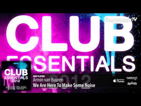 Armin van Buuren – We Are Here To Make Some Noise (From: Club Essentials 2012)