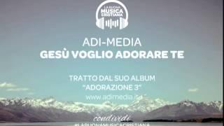 Download Lagu ADI MEDIA - GESU' VOGLIO ADORARE TE Gratis STAFABAND