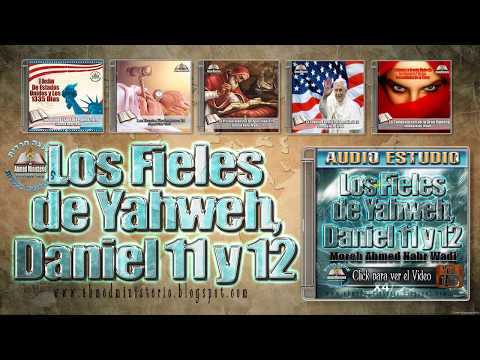 71 Los Fieles de Yahweh Daniel 11 y 12 - Ahmed Nahr Wadi