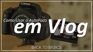 Como usar o AutoFoco em Vlog