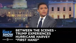 """Between the Scenes - Trump Experiences Hurricane Harvey """"First Hand"""": The Daily Show"""