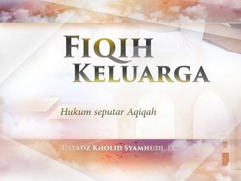 Fiqih Keluarga: Hukum Seputar Aqiqah (Ustadz Kholid Syamhudi, Lc.)
