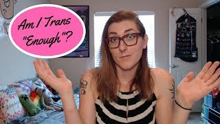 Am I Trans Enough? | MTF Transgender Transition