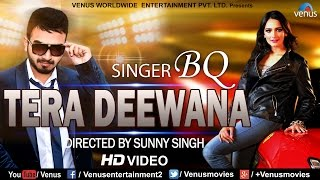 Tera Deewana | Hindi Romantic Song | Official Music Video 2017 | BQ | Latest Hindi Songs 2017
