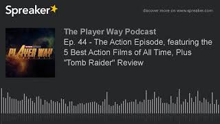 """Ep. 44 - The Action Episode, featuring the 5 Best Action Films of All Time, Plus """"Tomb Raider"""" Revie"""