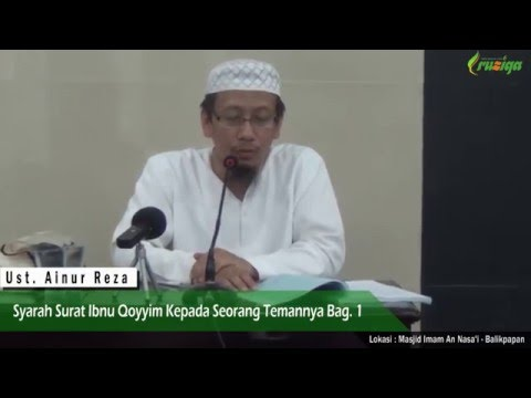 Ust. Ainur Reza - Syarah Surat Ibnul Qoyyim Kepada Seorang Temannya Bag. 1