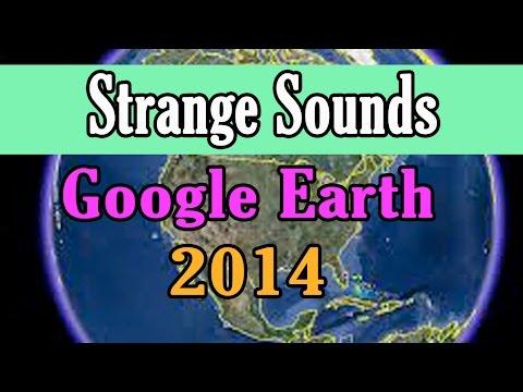 Strange Sounds Recorded on Google Earth pt 2 2014
