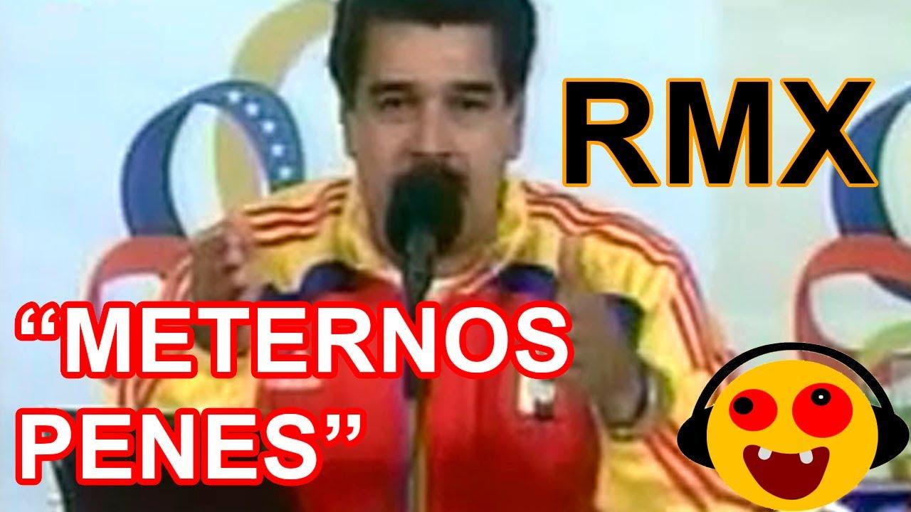 Nicolas Maduro METERNOS PENES Remix - YouTube