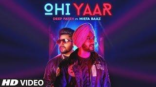 Ohi Yaar: Mista Baaz (Full Song) Deep Fateh   Ravi Raj   Jamie   Latest Punjabi Songs 2019