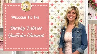 Welcome To The Shabby Fabrics YouTube Channel!