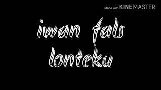 Iwan fals-lonteku(lirik)