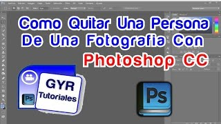 Tutoriales Photoshop CC 2017 // Como Quitar o Borrar Una Persona de Una Fotografía Con Photoshop HD