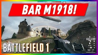 BATTLEFIELD 1 PS4 MULTIPLAYER GAMEPLAY #18 -  THE BAR M1918 IS AMAZING!