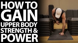 How To Gain Upper Body Strength and Explosiveness (10 Exercises to Get Stronger and More Powerful)