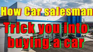BUYER BEWARE! How A car Salesman tricks you into buying a car.