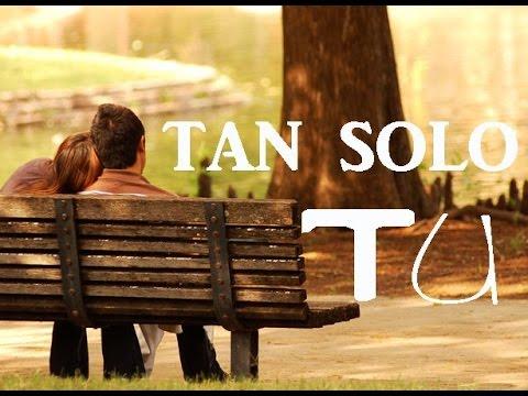 TAN SOLO TU (Historia de Amor)-CANCIONES ROMANTICAS NUEVAS 2015 Hc Handres