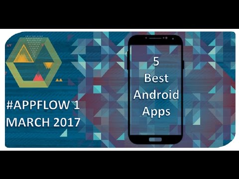 Top 5 Best Android Apps March 2017 (You Should Have)