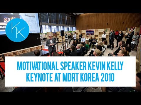 Motivational Speaker Kevin Kelly From the Closing Address to the MDRT Korea 2010