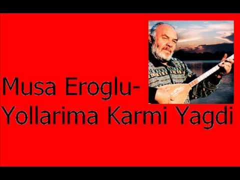 Musa Eroglu- Yollarima Karmi Yagdi