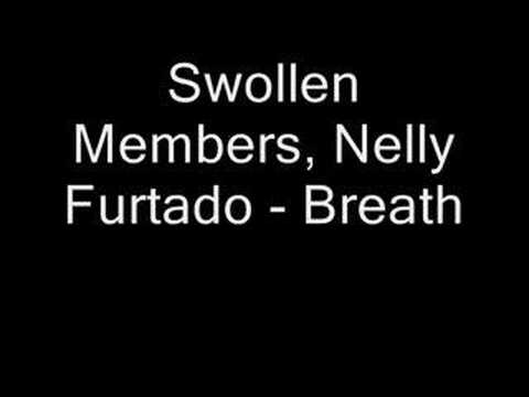 Swollen Members, Nelly Furtado - Breath