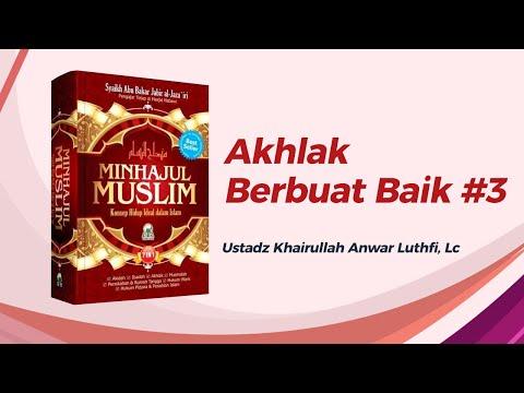 Akhlak Berbuat Baik #3 - Ustadz Khairullah Anwar Luthfi, Lc