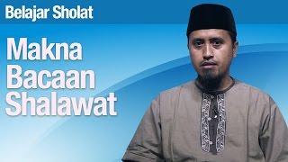 Belajar Sholat #49: Makna Bacaan Sholawat Ustadz Abdullah Zaen MA
