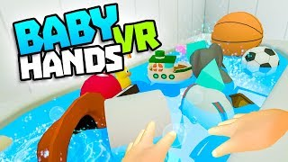 BABY FILLS BATHTUB WITH EVERYTHING! - Baby Hands VR Gameplay - VR HTC Vive Gameplay