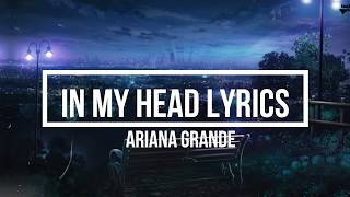 In My Head (Lyrics) (Original Song) -  Ariana Grande