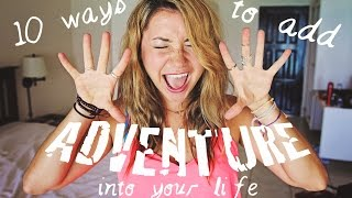 10 WAYS TO ADD ADVENTURE INTO YOUR LIFE