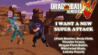 Dragon Ball Xenoverse - I Want a New Super Attack! [Flash Bomber, Drain Field, Lullaby Punch & More]