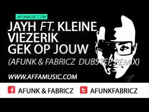 Jayh Ft Kleine Viezerik - Gek Op Jouw Afunk & Fabricz Dubstep Remix FREE