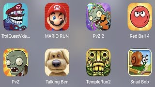 Troll Quest Video,Mario Run,PVZ 2,Red Ball 4,PVZ,Talking Ben,Temple Run 2,Snail BoB