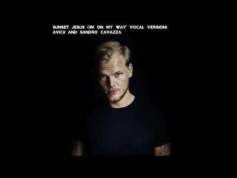 (Low Quality) Avicii & Sandro Cavazza - Sunset Jesus ('I'm On My Way' Vocal Version)