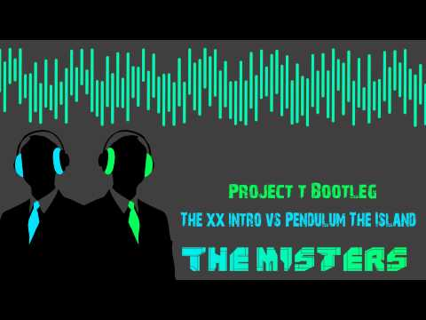 The Misters - Project t Bootleg (The xx Intro vs. Pendulum - The Island)