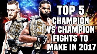 Download 5 Champion VS Champion Fights To Make In The UFC 2017 3Gp Mp4