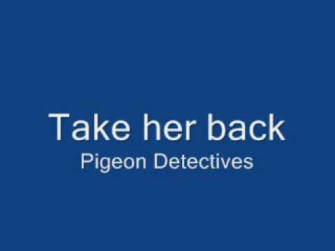 The pigeon detectives- Take her back